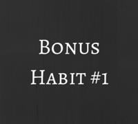 Bonus Habit #1