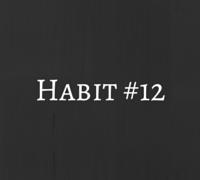 Habit #12