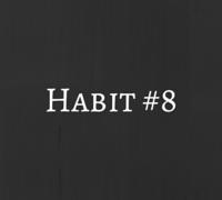 Habit #8
