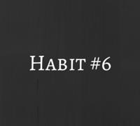 habit #6